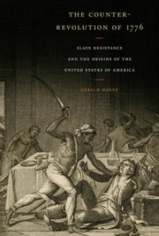 The Counter-Revolution of 1776 - Slave Resistance and the Origins of the United States of America ebook by Gerald Horne
