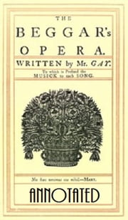 The Beggar's Opera (Annotated) ebook by John Gay