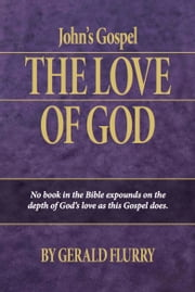 John's Gospel - The Love of God—No book in the Bible expounds on the depth of God's love as this Gospel does. ebook by Gerald Flurry, Philadelphia Church of God