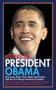Letters to President Obama - Americans Share Their Hopes and Dreams with the First African-American President ebook by Josephine A.V. Allen,Donald R. Deskins,Sherman Puckett,Hanes Walton
