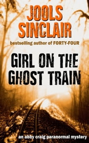 Girl on the Ghost Train - An Abby Craig Paranormal Mystery, #1 ebook by Jools Sinclair