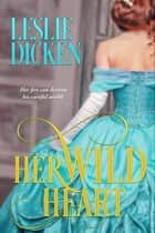 Her Wild Heart ebook by Leslie Dicken