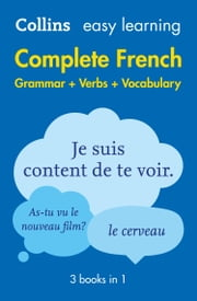 Easy Learning French Complete Grammar, Verbs and Vocabulary (3 books in 1) (Collins Easy Learning French) ebook by Collins Dictionaries