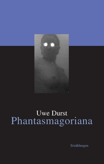 Phantasmagoriana - Erzählungen ebook by Uwe Durst