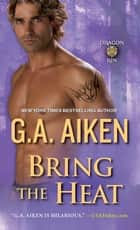 Bring the Heat ebook by G.A. Aiken