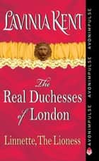 Linnette, The Lioness - The Real Duchesses of London ebook by Lavinia Kent