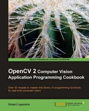 OpenCV 2 Computer Vision Application Programming Cookbook ebook by Robert Laganière