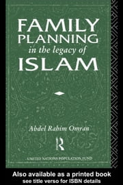 Family Planning in the Legacy of Islam ebook by Omran, Abdel-Rahim