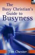 The Busy Christian's Guide to Busyness ebook by Tim Chester