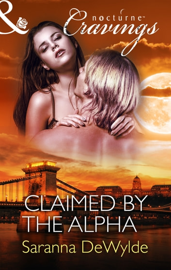 Claimed by the Alpha (Mills & Boon Nocturne Cravings) ebook by Saranna DeWylde