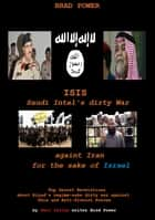 ISIS: Saudi Intel's War againts Iran - For the sake of Israel ebook by Brad Power