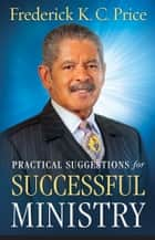 Practical Suggestions for Successful Ministry ebook by Frederick K C Price