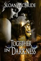 Together in Darkness ebook by Sloan McBride