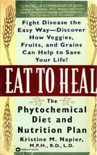 Eat to Heal - The Phytochemical Diet and Nutrition Plan ebook by Kristine M. Napier