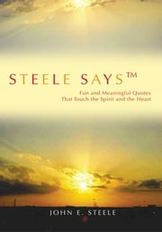 Steele Saysý - Fun and Meaningful Quotes That Touch the Spirit and the Heart ebook by John Steele