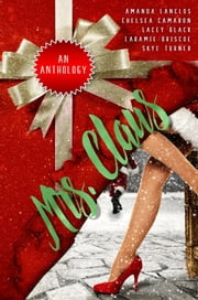 Mrs. Claus - A Christmas Collection ebook by Chelsea Camaron, Amanda Lanclos, Lacey Black,...