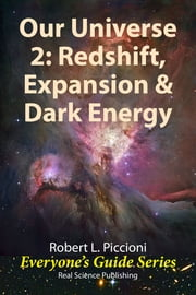 Our Universe 2: Redshift, Expansion, & Dark Energy ebook by Robert Piccioni