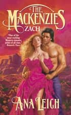 The Mackenzies: Zach eBook by Ana Leigh