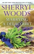 Marrying a Delacourt ekitaplar by Sherryl Woods