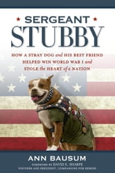 Sergeant Stubby - How a Stray Dog and His Best Friend Helped Win World War I and Stole the Heart of a Nation ebook by Ann Bausum