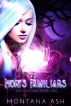 Ivory's Familiars - The Familiars ebook by Montana Ash