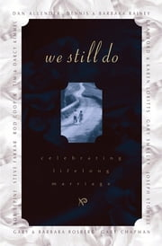 We Still Do - Celebrating Lifelong Marriage ebook by Barbara Rainey,Dennis Rainey