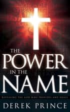 The Power in the Name - Revealing the God Who Provides and Heals ebook by Derek Prince