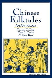 Chinese Folktales: An Anthology - An Anthology ebook by Yin-Lien C. Chin,Yetta S. Center,Mildred Ross