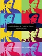 Judith Butler and Political Theory - Troubling Politics ebook by Samuel A Chambers, Terrell Carver