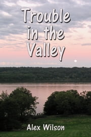 Trouble in the Valley ebook by Alex Wilson