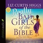 Really Bad Girls of the Bible - More Lessons from Less-Than-Perfect Women audiobook by Liz Curtis Higgs
