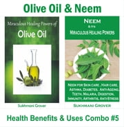 Olive Oil & Neem - Health Benefits & Uses - Combo 5 - 2 Book Combos - Health Benefits and Uses of Natural Extracts, Oils, Fruits and Plants , #5 ebook by Sukhmani Grover
