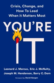 You're It - Crisis, Change, and How to Lead When It Matters Most ebook by Joseph M. Henderson, Barry C. Dorn, David Gergen,...