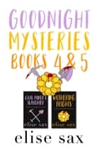 Goodnight Mysteries: Books 4 & 5 ebook by Elise Sax