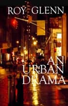 An Urban Drama ebook by Roy Glenn