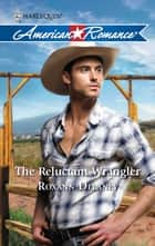 The Reluctant Wrangler ebook by Roxann Delaney