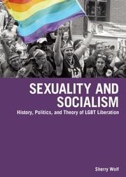 Sexuality and Socialism - History, Politics, and Theory of LGBT Liberation ebook by Sherry Wolf