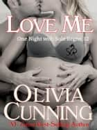 Love Me ebook by Olivia Cunning