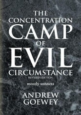 The Concentration Camp of Evil Circumstance ebook by Andrew Goewey