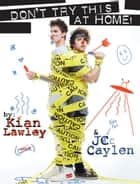Kian and Jc: Don't Try This at Home! ebook by Kian Lawley, Jc Caylen