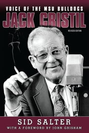 Jack Cristil - Voice of the MSU Bulldogs, Revised Edition ebook by Sid Salter,John Grisham