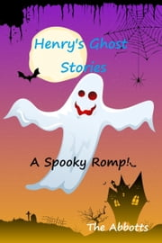 Henry's Ghost Stories ebook by The Abbotts