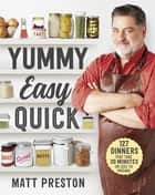 Yummy, Easy, Quick ebook by Matt Preston