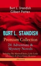 BURT L. STANDISH Premium Collection: 24 Adventure & Mystery Novels - Including The Merriwell Series, Lefty Locke Adventures & Owen Clancy Mysteries (Illustrated) ebook by Burt L. Standish,Gilbert Patten