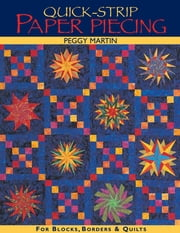 Quick Strip Paper Piecing - For Blocks, Borders & Quilts ebook by Peggy Martin