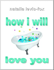 How I Will Love You ebook by Natalia Levis-Fox