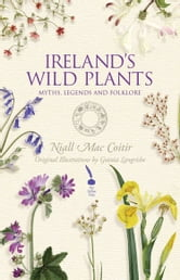 Irish Wild Plants – Myths, Legends & Folklore ebook by Niall Mac Coitir