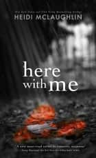 Here With Me ebook by Heidi McLaughlin