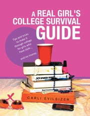 A Real Girl's College Survival Guide ebook by Carli Evilsizer
