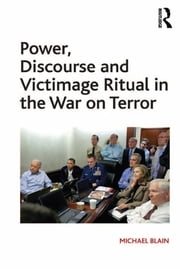 Power, Discourse and Victimage Ritual in the War on Terror ebook by Michael Blain